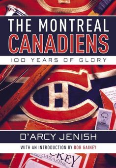 """Read """"The Montreal Canadiens 100 Years of Glory"""" by D'Arcy Jenish available from Rakuten Kobo. National Bestseller The definitive history of the Montreal Canadiens – to coincide with their Centenary in Before . Montreal Canadiens, Stanley Cup, Scotty Bowman, Book Annotation, Montreal Quebec, Hockey Teams, Hockey Players, Toronto Maple Leafs, New York Rangers"""