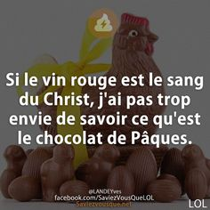 Si le vin rouge est le sang du Christ, j'ai pas trop envie de savoir ce qu'est le chocolat de Pâques. Vin Rouge, Sang, Christ, Lol, Quotes, Funny, Phrases, Envy, Poop Jokes