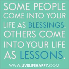 A quote that is true in my life. There are always going to be people like this who come and go. It is your responsibility to except the blessing or learn ...