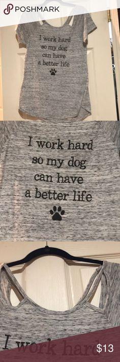 I work hard for my dog shirt!! Size medium Francesca's francescas Tops
