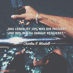 """JETZT FÜR DEN DAZUGEHÖRIGEN ARTIKEL ANKLICKEN!------------------------""""Das Leben ist 10% was dir passiert und 90% wie du darauf reagierst."""" - Charles R. Swindoll"""