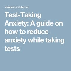 Test-Taking Anxiety: A guide on how to reduce anxiety while taking tests