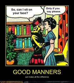 Good Manners get you everywhere...