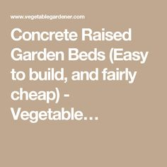 Concrete Raised Garden Beds (Easy to build, and fairly cheap) - Vegetable…
