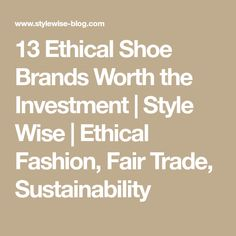 13 Ethical Shoe Brands Worth the Investment | Style Wise | Ethical Fashion, Fair Trade, Sustainability