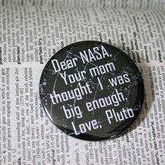 Dear NASA, your mom thought I was big enough Love, Pluto