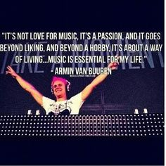 It's not love for music. It's a passion, and it goes beyond liking, and beyond a hobby. it's about a way of living . . . music is essential for my life. ~ Armin van Buuren, Dutch Trance Music Producer and DJ