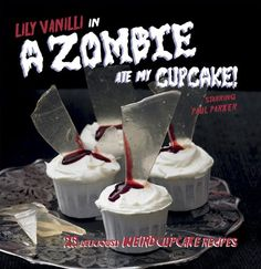 Zombie Ate My Cupcake! 25 Deliciously Weird Cupcake Recipes: Lily Vanilli shows how you can take inspiration from the macabre and grotesque to create some really evil-looking cakes that taste divine using natural ingredients and edible decorating materials, such as edible lustre dusts, gum paste and glazes