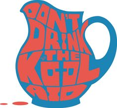 Don't Drink the Kool-Aid by Tai's Tees Spreadshirt: http://taizteez.spreadshirt.com/don-t-drink-the-kool-aid-by-tai-s-tees-A11420035 Redbubble: http://www.redbubble.com/people/tainewyork/works/9598738-dont-drink-the-kool-aid-by-tais-tees