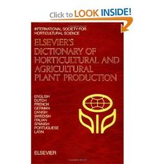 Elsevier's Dictionary of Horticultural and Agricultural Plant Production: In English, Dutch, French, German, Danish, Swedish, Italian, Spanish, Portuguese and Latin. The first edition of this dictionary, Elsevier's Dictionary of Horticulture, edited by J. Nydam and A. de Jong was published in 1970. Since that time horticulture has expanded and developed spectacularly and the aim of this second edition is to meet a worldwide need to develop close contacts and to keep up with the developments…