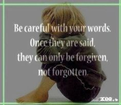 words can hurts the most but can be decidedly forgiven