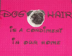 The PUG! The FONT (so similar to Disney)! The PHRASE--embarrassingly perfect in our home! Even the PINK, which I can never get away with in my house-o-boys but adore anyway! Thus do I count the ways I love this item.