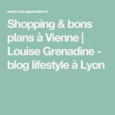 Shopping & bons plans à Vienne | Louise Grenadine - blog lifestyle à Lyon