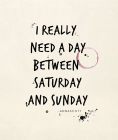 I really need a day between Saturday and Sunday! #weekend #relax