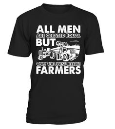 ONLY THE FINEST BECOME FARMERS  #gift #idea #shirt #image #funny #job #new #best #top #hot #engineer