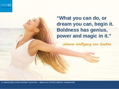 """""""What you can do, or dream you can, begin it. Boldness has genius, power and magic in it."""" Johann Wolfgang von Goethe 10 A..."""