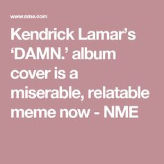 Kendrick Lamar's 'DAMN.' album cover is a miserable, relatable meme now - NME