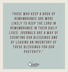 "Those who keep a book of remembrance are more likely to keep the Lord in remembrance in their daily lives. Journals are a way of counting our blessings and of leaving an inventory of these blessings for our posterity."" - Quote From Recite.com #RECITE #QUOTE"