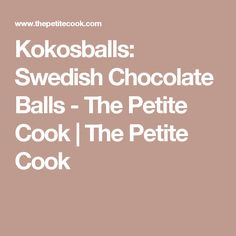 Kokosballs: Swedish Chocolate Balls - The Petite Cook   The Petite Cook