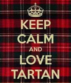 Keep calm and love tartan.