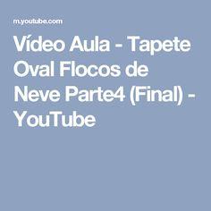 Vídeo Aula - Tapete Oval Flocos de Neve Parte4 (Final) - YouTube