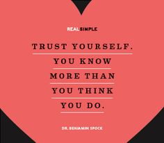 """Trust yourself. You know more than you think you do. Benjamin Spock (spoken like a true """"N"""") Life Quotes Love, Daily Quotes, Great Quotes, Quotes To Live By, Words Quotes, Wise Words, Me Quotes, Qoutes, Daily Thoughts"""
