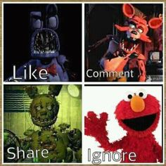 like for old bonnie, comment for foxy, share for springtrap, ognore for elmo