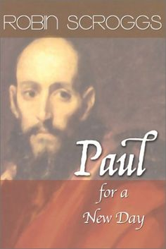 Paul for a New Day: by Robin Scroggs. A fresh approach to Paul in all his human imperfection, without losing his immense influence on the development of the early church.