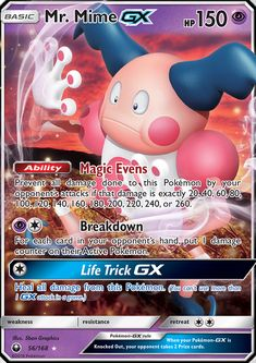 Ability: Magic Evens Prevent all damage done to this Pokémon by your opponent's attacks if that damage is exactly 20, 40, 60, 80, 100, 120, 140, 160, 180, 200, 220, 240, or 260. [P][C] Breakdown: For each card in your opponent's hand, put 1 damage counter on their Active Pokémon. [C] Life Trick GX: Heal all damage from this Pokémon. (You can't use more than 1 GX attack in a game.)
