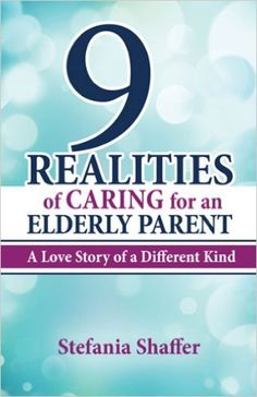 9 Realities of Caring for an Elderly Parent: A Love Story of a Different Kind - Kindle edition by Stefania Shaffer. Health, Fitness & Dieting Kindle eBooks @ Amazon.com.