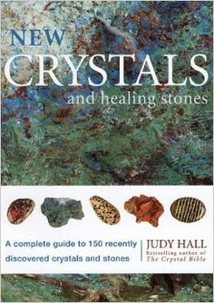 New Crystals and Healing Stones: A Complete Guide to 150 Recently Discovered Crystals and Stones: Judy Hall: 9781841813004: Amazon.com: Book...