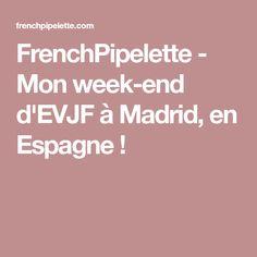 FrenchPipelette - Mon week-end d'EVJF à Madrid, en Espagne !