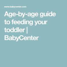 Age-by-age guide to feeding your toddler | BabyCenter