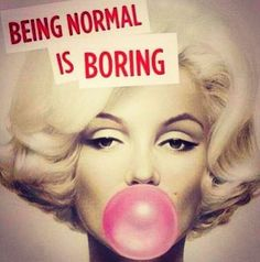 "Marilyn Monroe Quote: ""Being Normal is Boring"" Source: Wise Girl Great Quotes, Quotes To Live By, Me Quotes, Inspirational Quotes, Beauty Quotes, Famous Quotes, Motivational Pics, Quote Meme, Rebel Quotes"