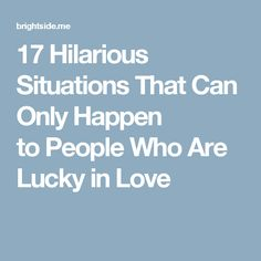 17Hilarious Situations That Can Only Happen toPeople Who Are Lucky inLove