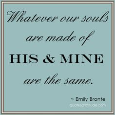My favorite romantic quote of all time (and my favorite romantic movie too- Wuthering Heights)