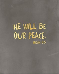 """""""He will be our peace."""""""