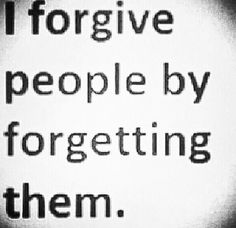 Me. If I love you I'll painfully forget you - but all in all - you'll be forgotten in the end.