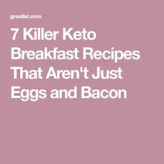 7 Killer Keto Breakfast Recipes That Aren't Just Eggs and Bacon