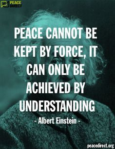 """""""Peace cannot be kept by force, it can only be achieved by understanding"""" - Albert Einstein #peace #quote"""