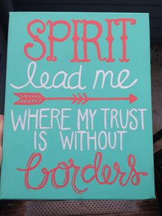 Spirit lead me where my trust is without borders canvas. My fav song! Canvas Crafts, Diy Canvas, Painted Canvas, Canvas Ideas, Cute Crafts, Crafts To Do, Scripture Art, Bible Verses, Spirit Lead Me
