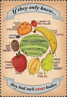 Imagine if every one of us could recognize that what we think is our 'problem' is actually what makes us special? This fruit poster on body image was found on Australian Good Taste's fb page. Body Love, Loving Your Body, Perfect Body, Motivation Diet, Motivation Wall, Positive Energie, Roh Vegan, Get Thin, Self Esteem