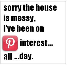 pinterest won't clean your house for you!