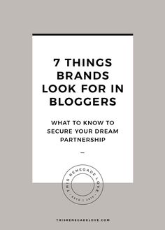 From engagement to breadth of content, here are seven major things brands look for when working with bloggers.