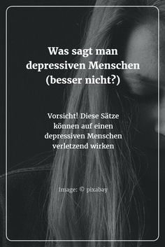 Im Gespräch mit einem Depressiven ist das, was man NICHT sagt, oftmals noch wichtiger als das, was man sagt.