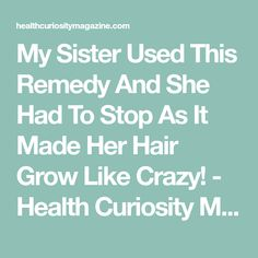 My Sister Used This Remedy And She Had To Stop As It Made Her Hair Grow Like Crazy! - Health Curiosity Magazine