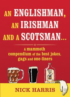 An Englishman, an Irishman and a Scotsman A Mammoth Compendium of the Best Jokes, Gags and One-liners #StPatricksDay