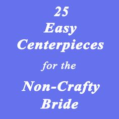 Easy Centerpieces for the Non-Crafty Bride