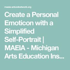 Create a Personal Emoticon with a Simplified Self-Portrait | MAEIA - Michigan Arts Education Instruction & Assessment