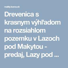 Drevenica s krasnym výhľadom na rozsiahlom pozemku v Lazoch pod Makytou - predaj, Lazy pod Makytou | burza.sk